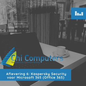 Aflevering 6: Kaspersky security voor Microsoft 365 (office 365)